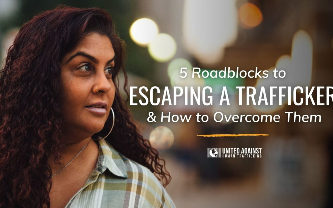 5 Barriers to Escaping a Trafficking & How to Overcome Them